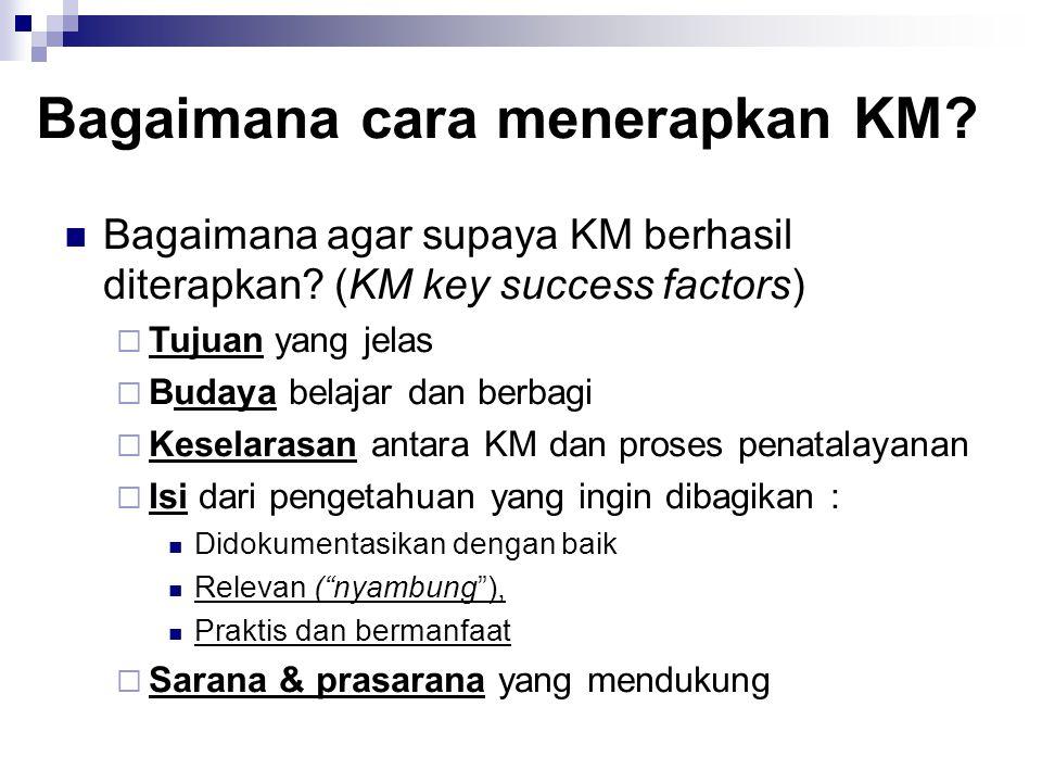 Bagaimana cara menerapkan KM. Bagaimana agar supaya KM berhasil diterapkan.