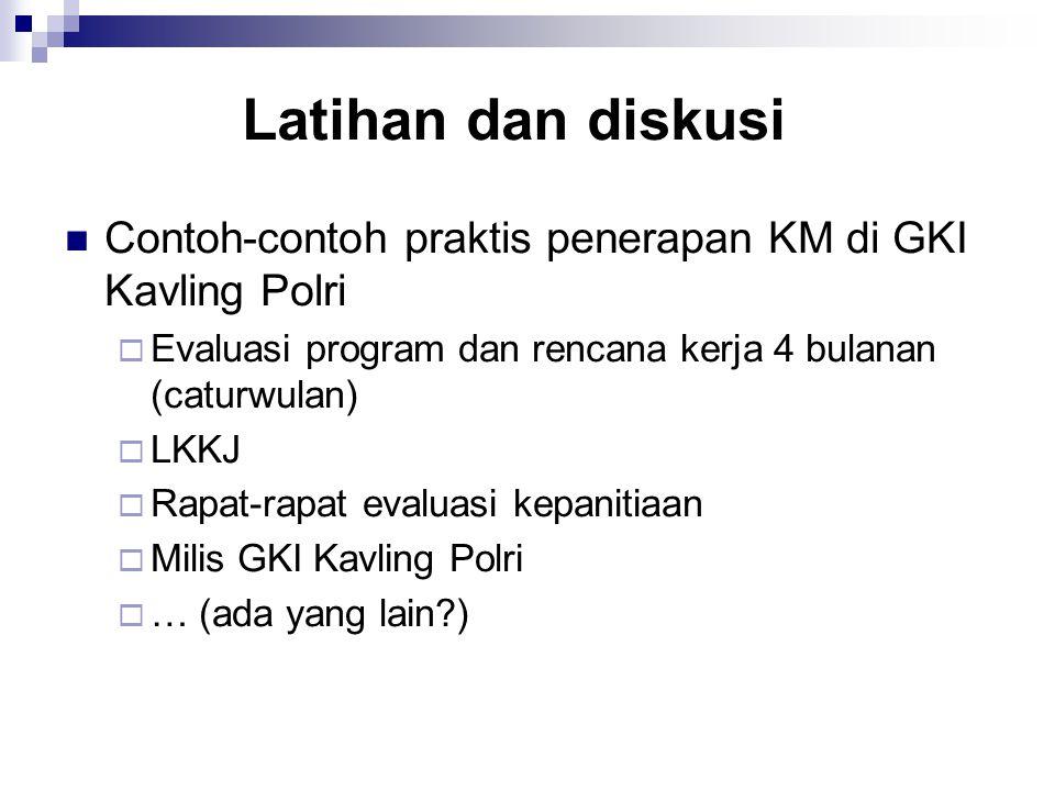 Contoh-contoh praktis penerapan KM di GKI Kavling Polri  Evaluasi program dan rencana kerja 4 bulanan (caturwulan)  LKKJ  Rapat-rapat evaluasi kepanitiaan  Milis GKI Kavling Polri  … (ada yang lain?)