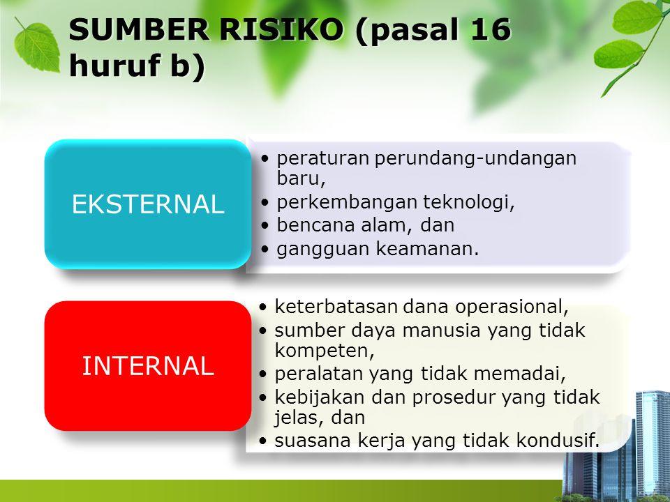 SUMBER RISIKO (pasal 16 huruf b) peraturan perundang-undangan baru, perkembangan teknologi, bencana alam, dan gangguan keamanan. peraturan perundang-u