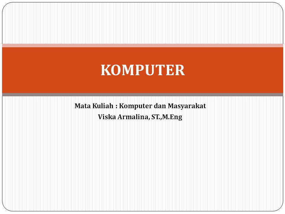 Mata Kuliah : Komputer dan Masyarakat Viska Armalina, ST.,M.Eng KOMPUTER