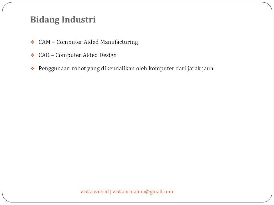 Bidang Industri  CAM – Computer Aided Manufacturing  CAD – Computer Aided Design  Penggunaan robot yang dikendalikan oleh komputer dari jarak jauh.