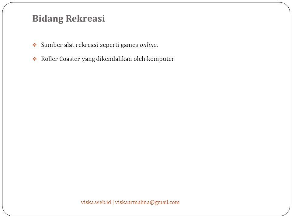 Bidang Rekreasi  Sumber alat rekreasi seperti games online.
