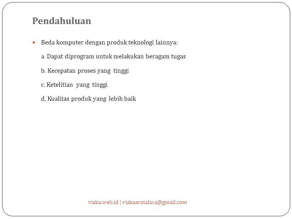 Pendahuluan viska.web.id | viskaarmalina@gmail.com Beda komputer dengan produk teknologi lainnya: a.
