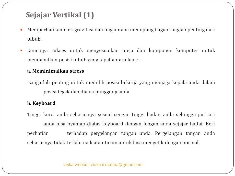 Sejajar Vertikal (1) Memperhatikan efek gravitasi dan bagaimana menopang bagian-bagian penting dari tubuh.