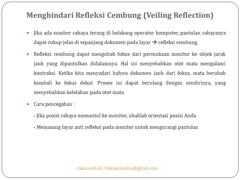 Menghindari Refleksi Cembung (Veiling Reflection) Jika ada sumber cahaya terang di belakang operator komputer, pantulan cahayanya dapat cukup jelas di sepanjang dokumen pada layar  refleksi cembung.