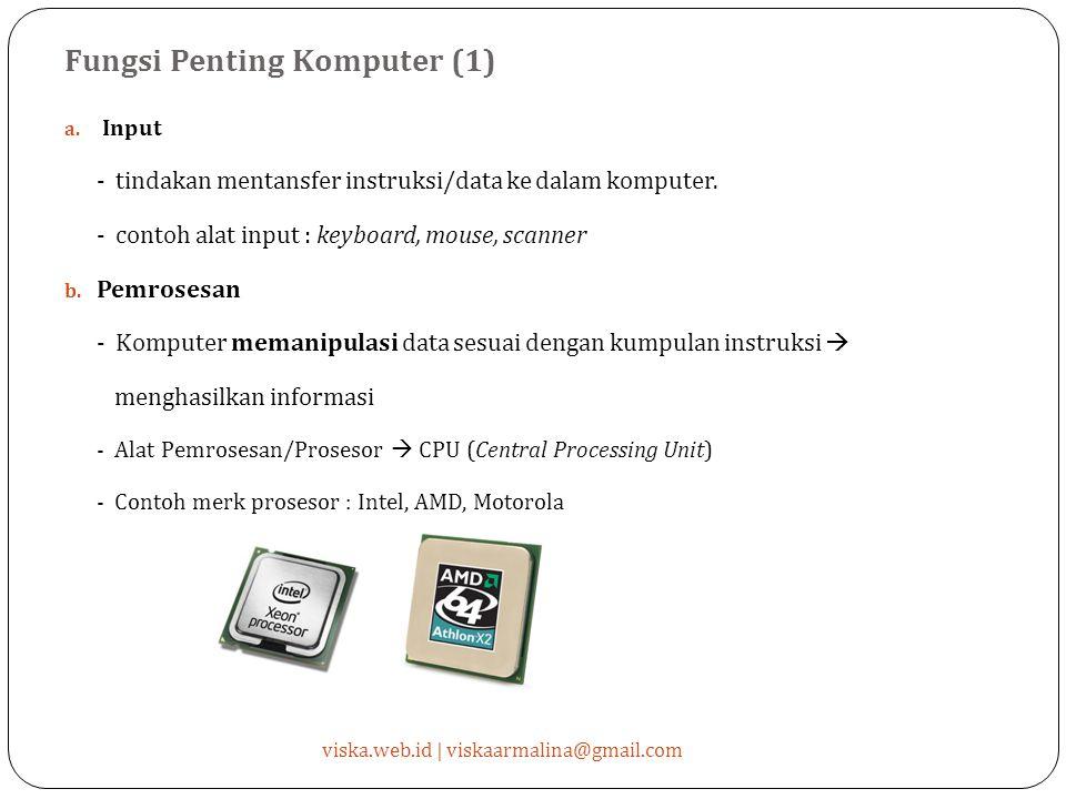 Fungsi Penting Komputer (1) viska.web.id | viskaarmalina@gmail.com a. Input - tindakan mentansfer instruksi/data ke dalam komputer. - contoh alat inpu
