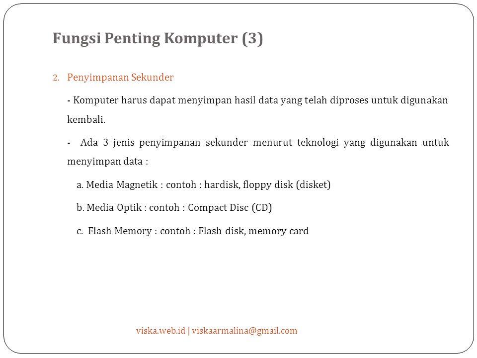 Fungsi Penting Komputer (3) viska.web.id | viskaarmalina@gmail.com 2.