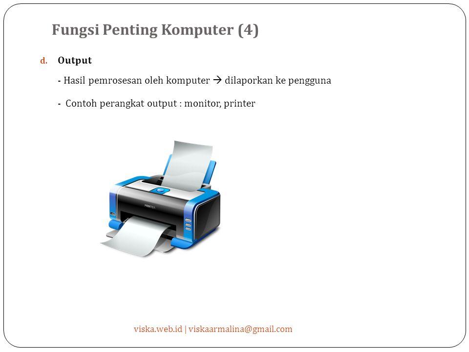 Fungsi Penting Komputer (4) viska.web.id | viskaarmalina@gmail.com d. Output - Hasil pemrosesan oleh komputer  dilaporkan ke pengguna - Contoh perang