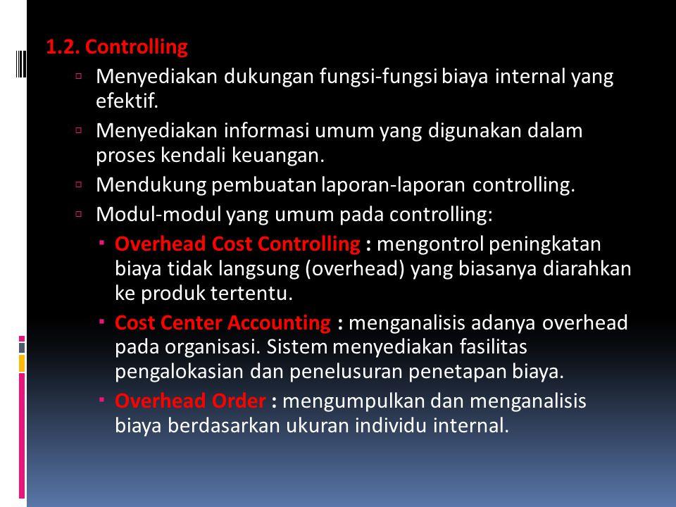 1.2. Controlling  Menyediakan dukungan fungsi-fungsi biaya internal yang efektif.  Menyediakan informasi umum yang digunakan dalam proses kendali ke