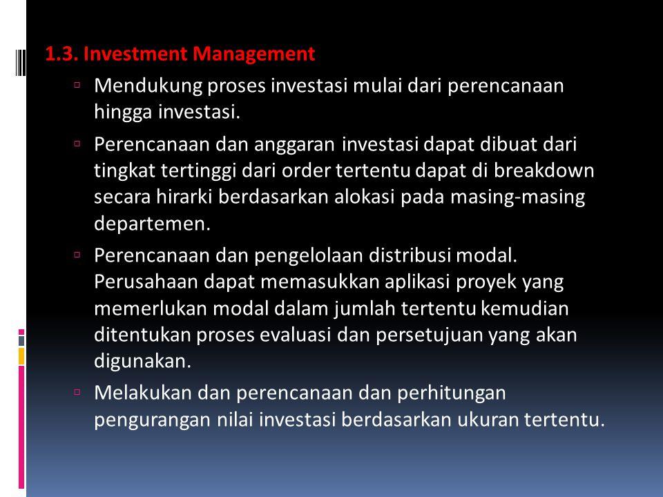 1.3. Investment Management  Mendukung proses investasi mulai dari perencanaan hingga investasi.  Perencanaan dan anggaran investasi dapat dibuat dar