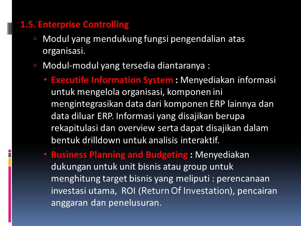1.5. Enterprise Controlling  Modul yang mendukung fungsi pengendalian atas organisasi.  Modul-modul yang tersedia diantaranya :  Executife Informat
