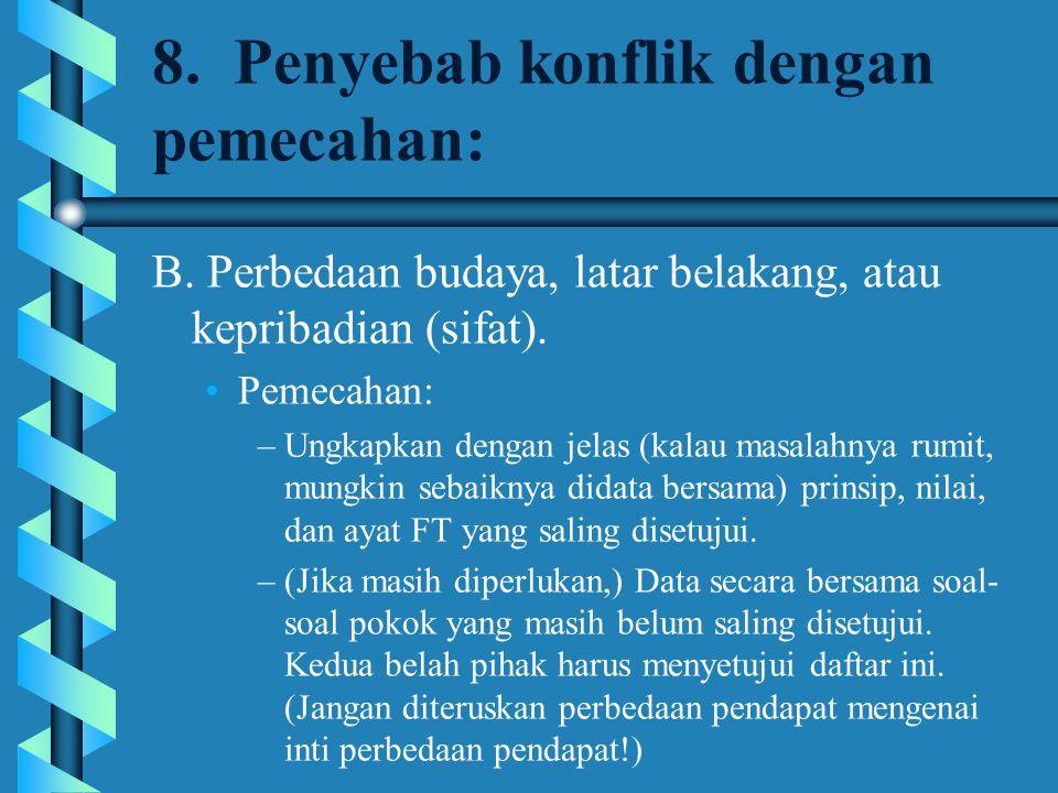 8. Penyebab konflik dengan pemecahan: B. Perbedaan budaya, latar belakang, atau kepribadian (sifat). Pemecahan: –Ungkapkan dengan jelas (kalau masalah
