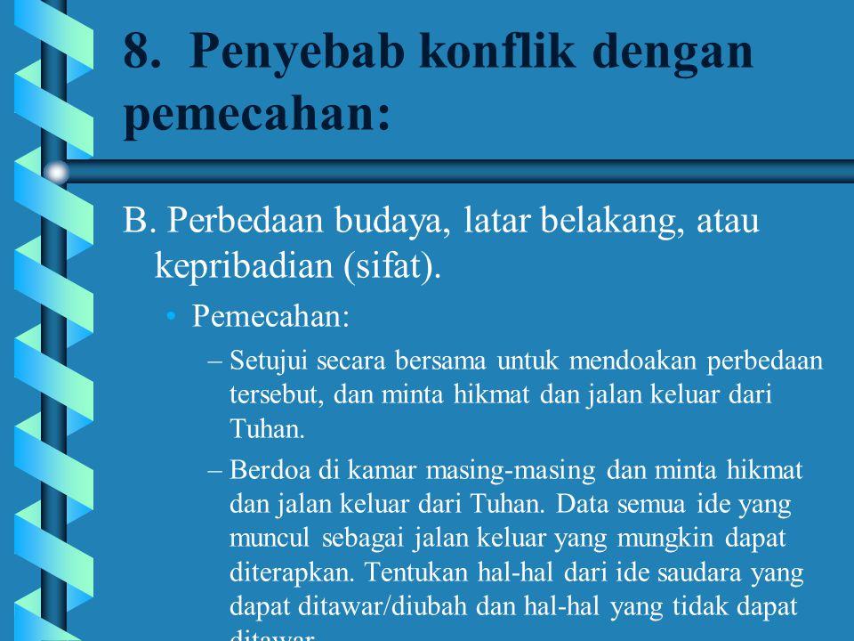 8. Penyebab konflik dengan pemecahan: B. Perbedaan budaya, latar belakang, atau kepribadian (sifat). Pemecahan: –Setujui secara bersama untuk mendoaka