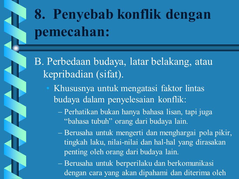 8. Penyebab konflik dengan pemecahan: B. Perbedaan budaya, latar belakang, atau kepribadian (sifat). Khususnya untuk mengatasi faktor lintas budaya da
