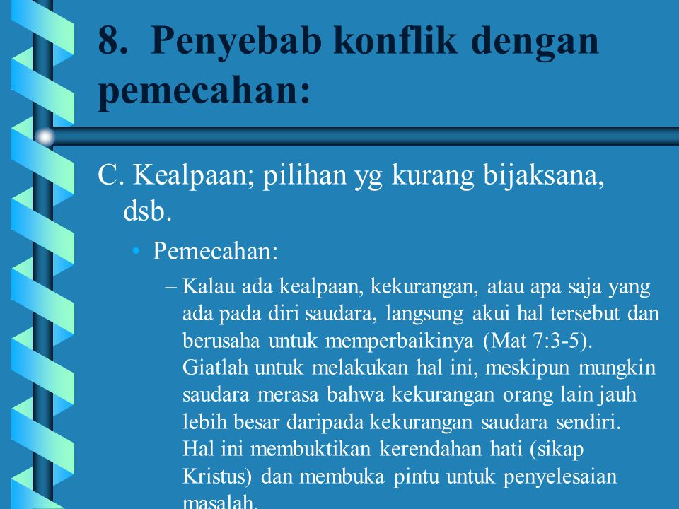8. Penyebab konflik dengan pemecahan: C. Kealpaan; pilihan yg kurang bijaksana, dsb. Pemecahan: –Kalau ada kealpaan, kekurangan, atau apa saja yang ad