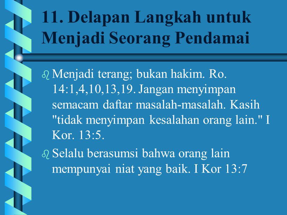 11. Delapan Langkah untuk Menjadi Seorang Pendamai b Menjadi terang; bukan hakim. Ro. 14:1,4,10,13,19. Jangan menyimpan semacam daftar masalah-masalah