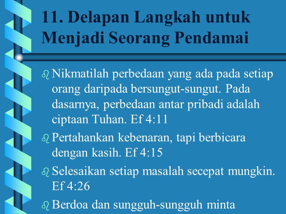 11. Delapan Langkah untuk Menjadi Seorang Pendamai b Nikmatilah perbedaan yang ada pada setiap orang daripada bersungut-sungut. Pada dasarnya, perbeda