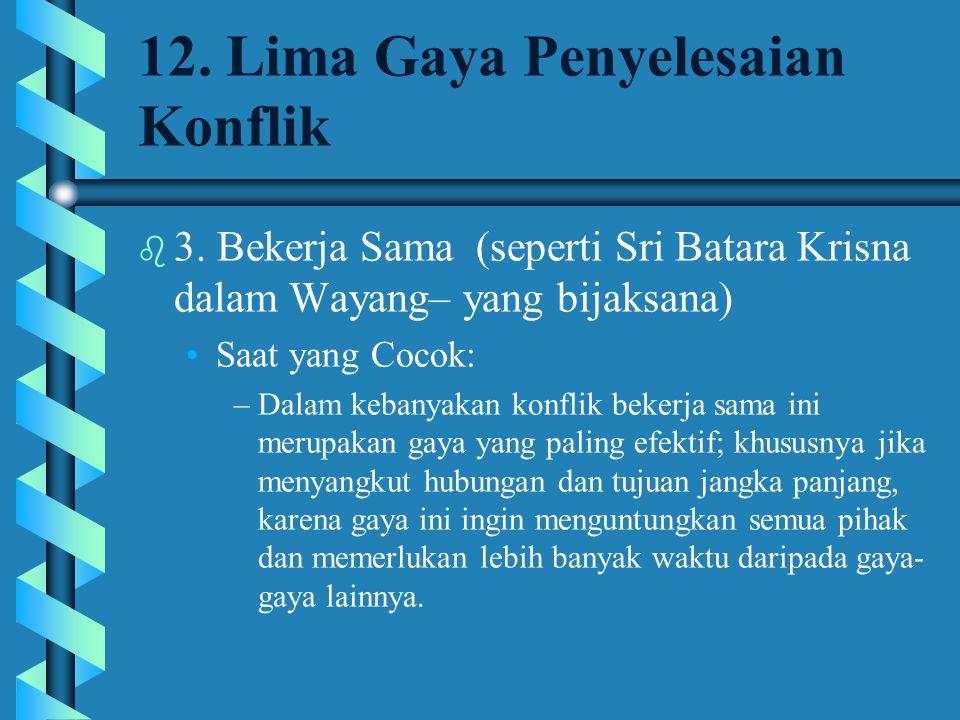 12. Lima Gaya Penyelesaian Konflik b 3. Bekerja Sama (seperti Sri Batara Krisna dalam Wayang– yang bijaksana) Saat yang Cocok: –Dalam kebanyakan konfl