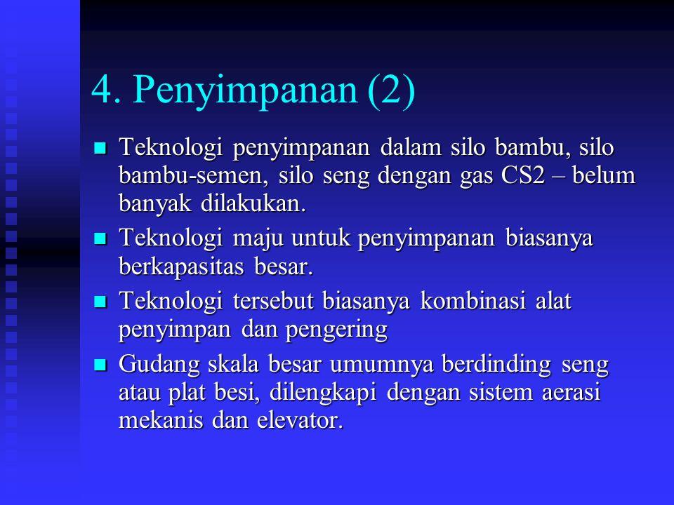 4. Penyimpanan (2) Teknologi penyimpanan dalam silo bambu, silo bambu-semen, silo seng dengan gas CS2 – belum banyak dilakukan. Teknologi penyimpanan