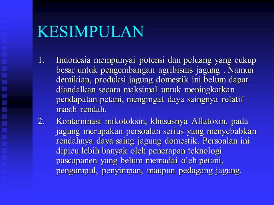KESIMPULAN 1.Indonesia mempunyai potensi dan peluang yang cukup besar untuk pengembangan agribisnis jagung. Namun demikian, produksi jagung domestik i
