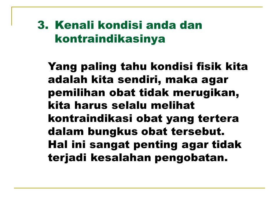 4.Perhatikan dosis dan cara pemberian.