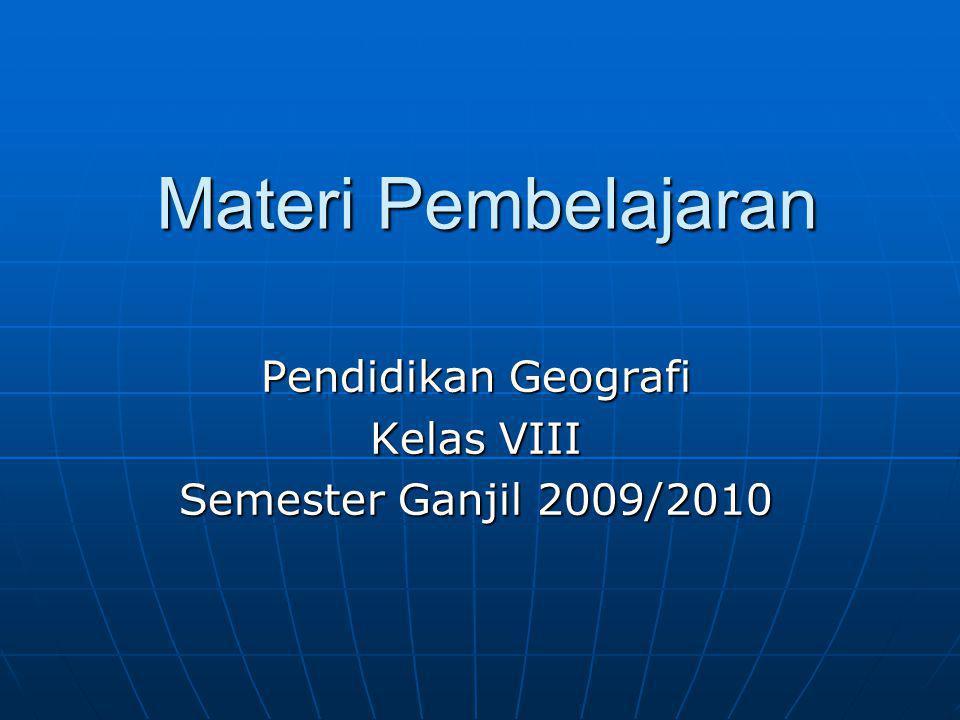 Materi Pembelajaran Pendidikan Geografi Kelas VIII Semester Ganjil 2009/2010