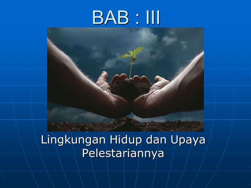 BAB : III Lingkungan Hidup dan Upaya Pelestariannya