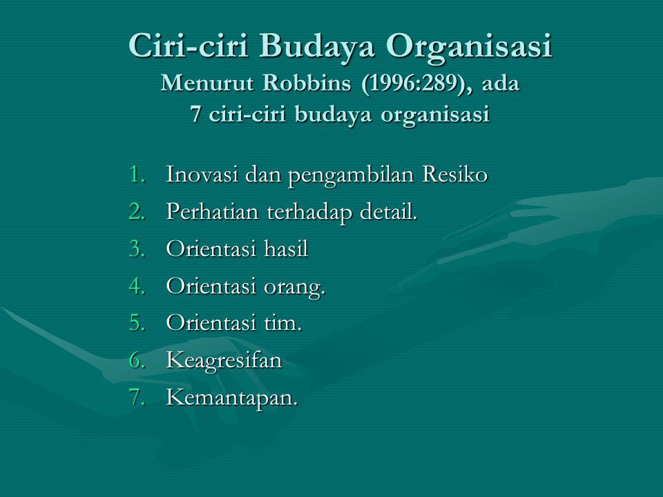 Ciri-ciri Budaya Organisasi Menurut Robbins (1996:289), ada 7 ciri-ciri budaya organisasi 1.Inovasi dan pengambilan Resiko 2.Perhatian terhadap detail.