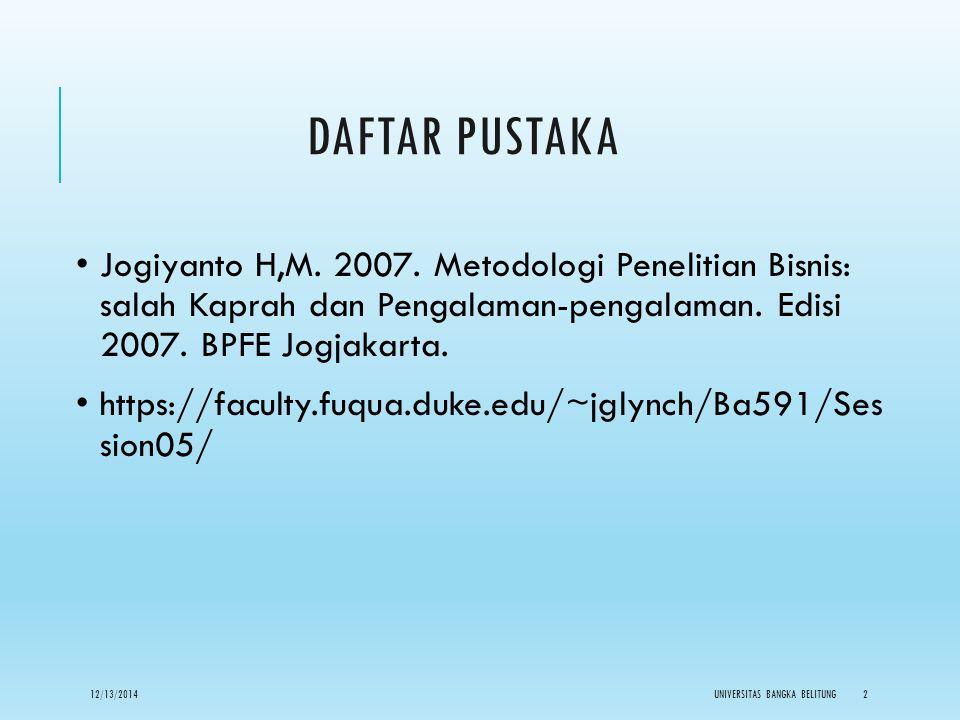 DAFTAR PUSTAKA Jogiyanto H,M. 2007. Metodologi Penelitian Bisnis: salah Kaprah dan Pengalaman-pengalaman. Edisi 2007. BPFE Jogjakarta. https://faculty