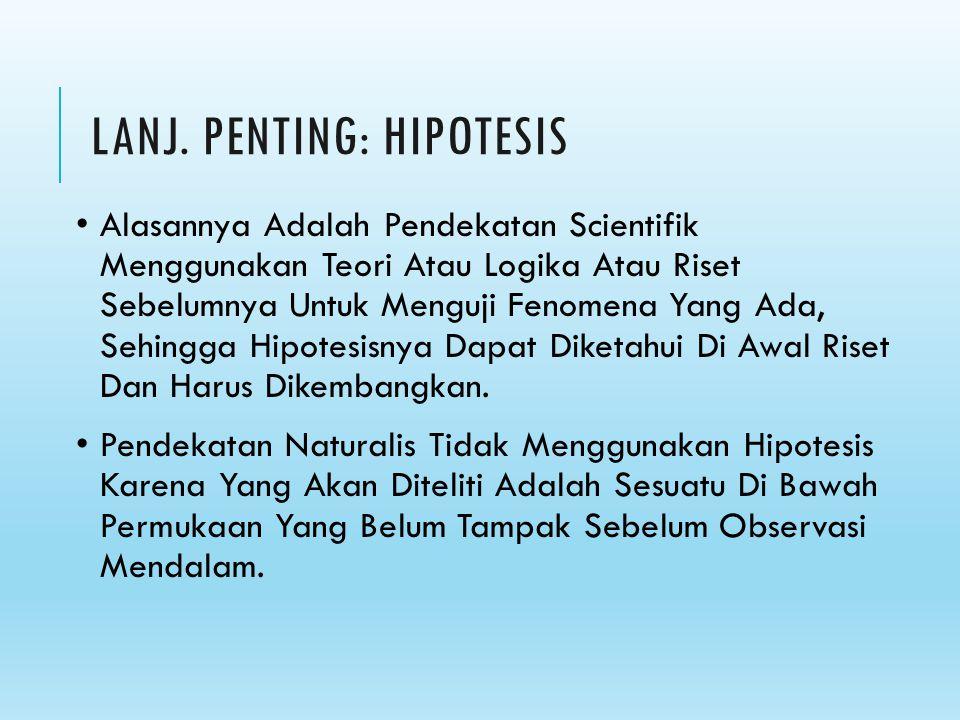 LANJ. PENTING: HIPOTESIS Alasannya Adalah Pendekatan Scientifik Menggunakan Teori Atau Logika Atau Riset Sebelumnya Untuk Menguji Fenomena Yang Ada, S