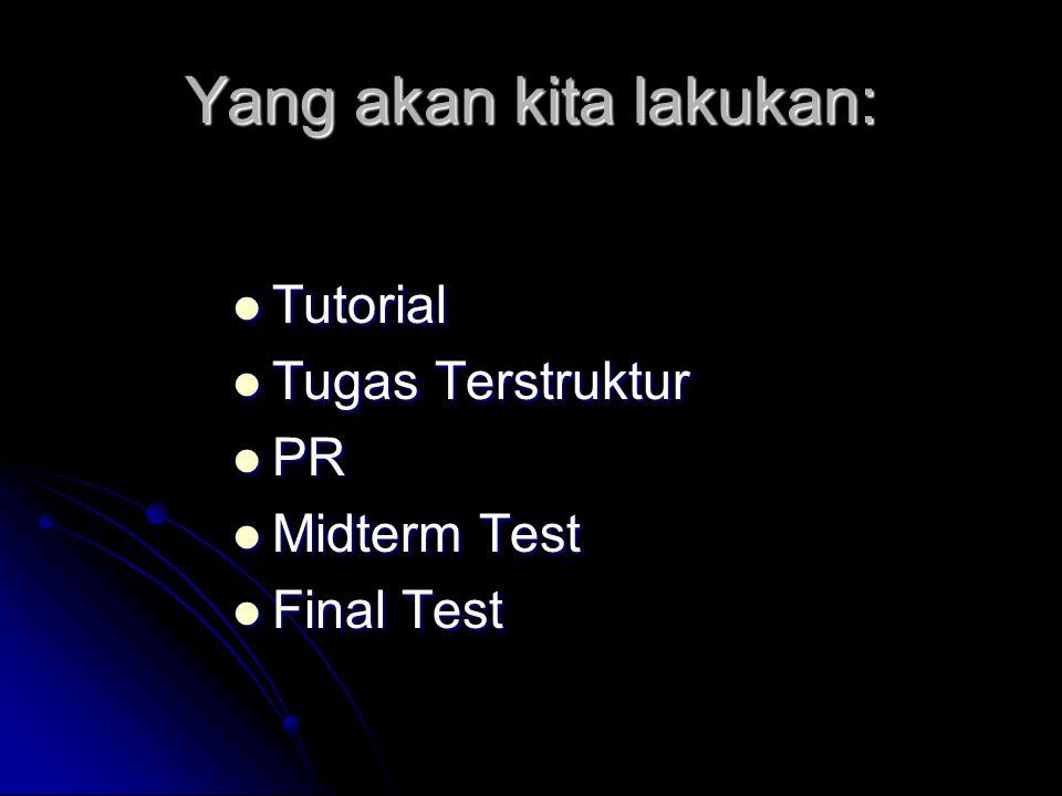 Yang akan kita lakukan: Tutorial Tutorial Tugas Terstruktur Tugas Terstruktur PR PR Midterm Test Midterm Test Final Test Final Test