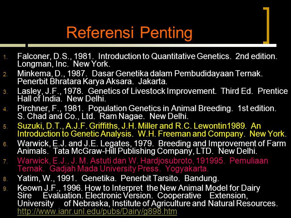 Referensi Penting 1.Falconer, D.S., 1981. Introduction to Quantitative Genetics.