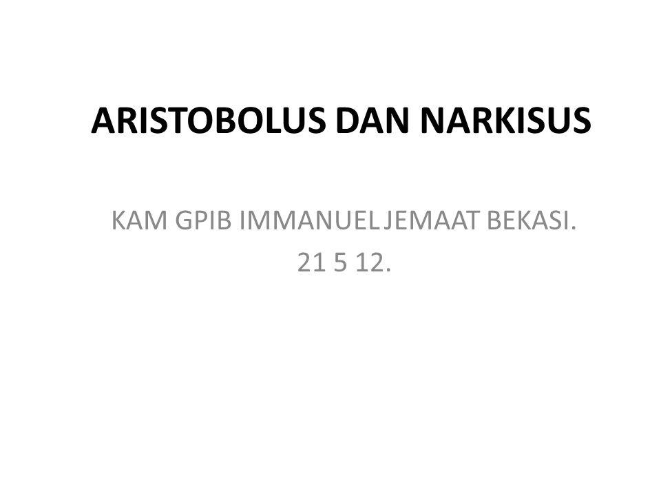 ARISTOBOLUS DAN NARKISUS KAM GPIB IMMANUEL JEMAAT BEKASI. 21 5 12.