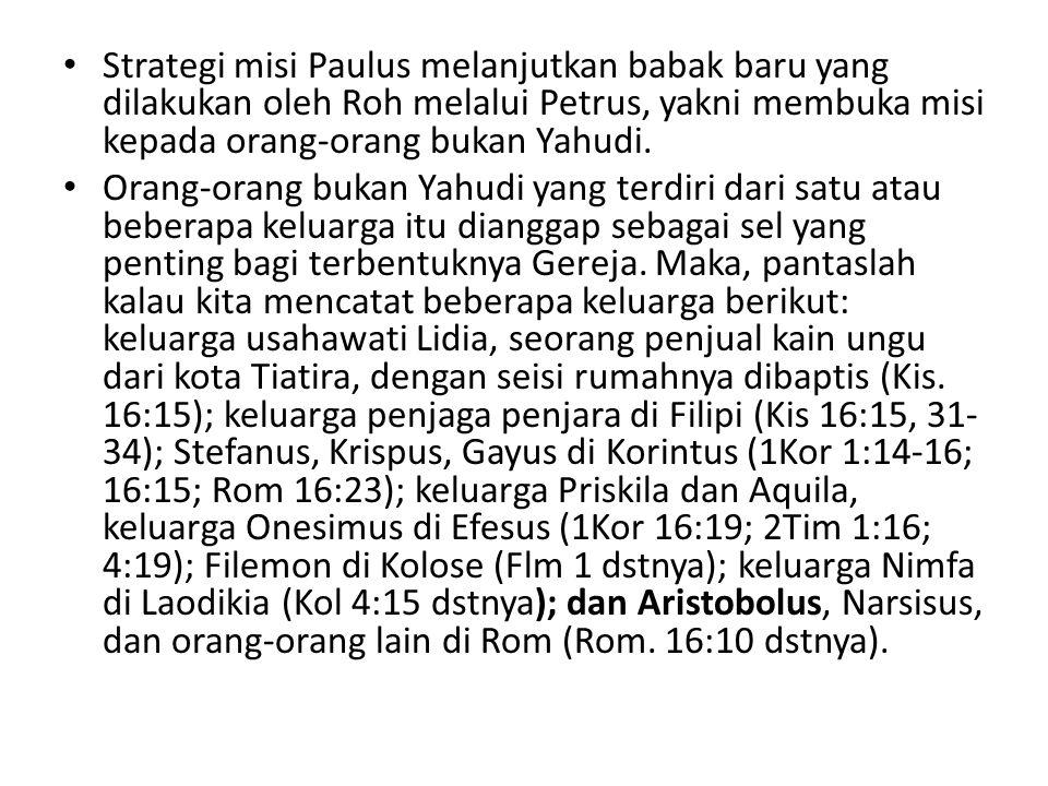 Strategi misi Paulus melanjutkan babak baru yang dilakukan oleh Roh melalui Petrus, yakni membuka misi kepada orang-orang bukan Yahudi. Orang-orang bu