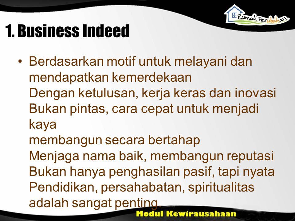 1. Business Indeed Berdasarkan motif untuk melayani dan mendapatkan kemerdekaan Dengan ketulusan, kerja keras dan inovasi Bukan pintas, cara cepat unt