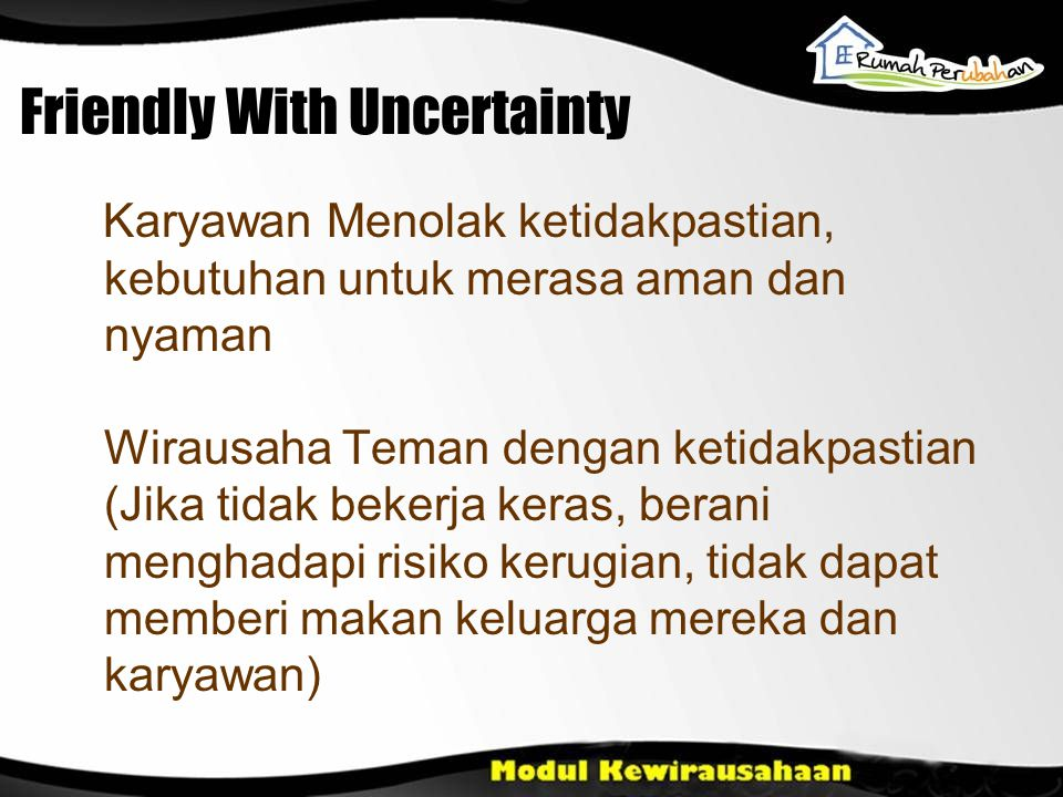 Friendly With Uncertainty Karyawan Menolak ketidakpastian, kebutuhan untuk merasa aman dan nyaman Wirausaha Teman dengan ketidakpastian (Jika tidak be