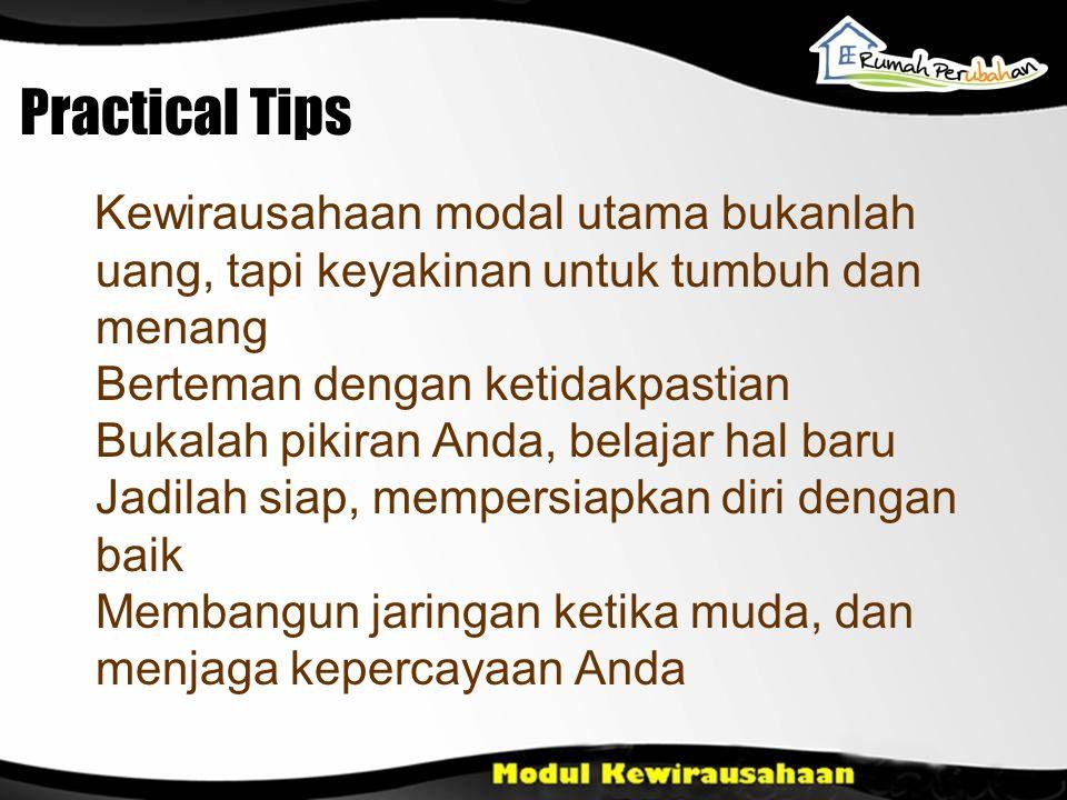 Practical Tips Kewirausahaan modal utama bukanlah uang, tapi keyakinan untuk tumbuh dan menang Berteman dengan ketidakpastian Bukalah pikiran Anda, be