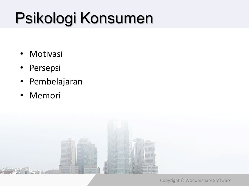 Copyright © Wondershare Software Psikologi Konsumen Motivasi Persepsi Pembelajaran Memori