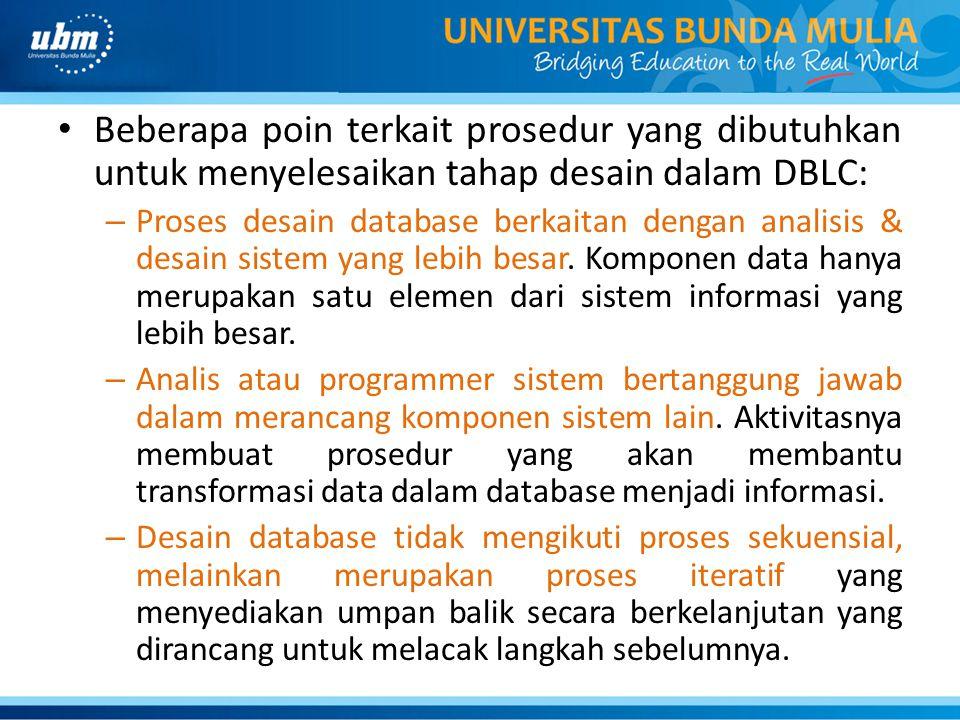Beberapa poin terkait prosedur yang dibutuhkan untuk menyelesaikan tahap desain dalam DBLC: – Proses desain database berkaitan dengan analisis & desai