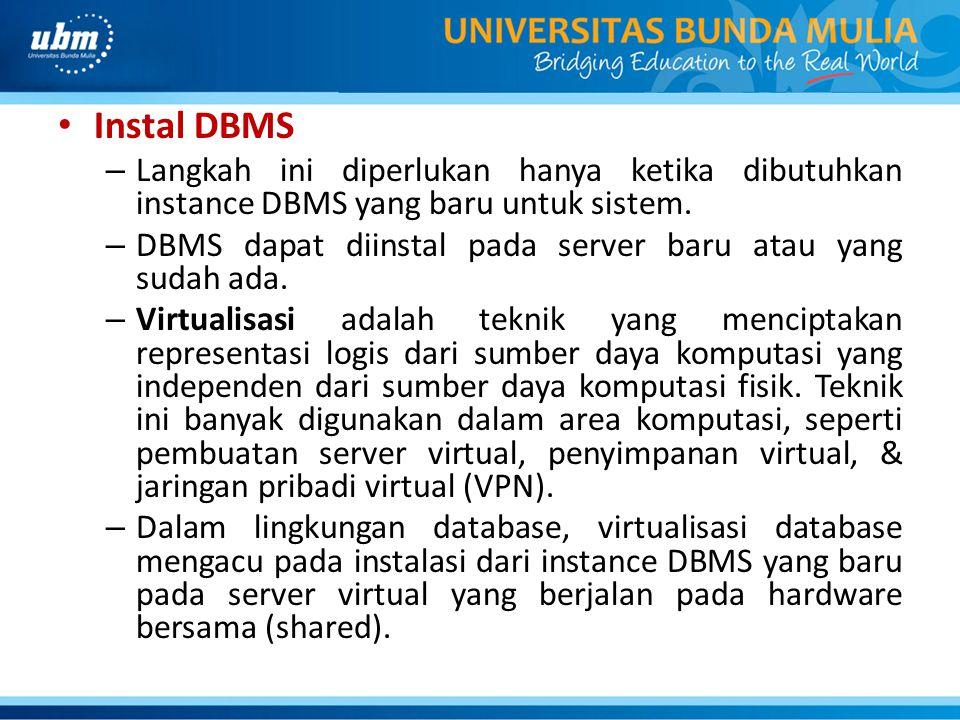 Instal DBMS – Langkah ini diperlukan hanya ketika dibutuhkan instance DBMS yang baru untuk sistem. – DBMS dapat diinstal pada server baru atau yang su
