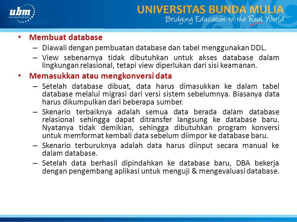 Membuat database – Diawali dengan pembuatan database dan tabel menggunakan DDL. – View sebenarnya tidak dibutuhkan untuk akses database dalam lingkung