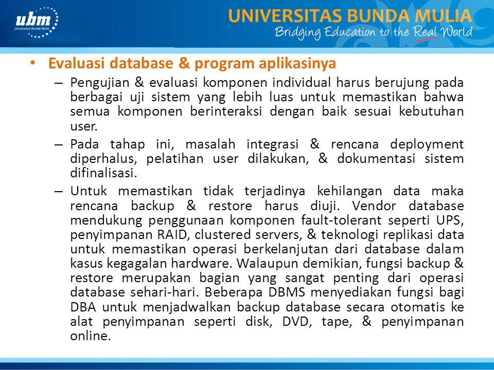Evaluasi database & program aplikasinya – Pengujian & evaluasi komponen individual harus berujung pada berbagai uji sistem yang lebih luas untuk memas