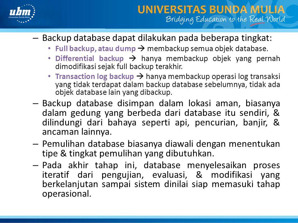 – Backup database dapat dilakukan pada beberapa tingkat: Full backup, atau dump  membackup semua objek database. Differential backup  hanya membacku