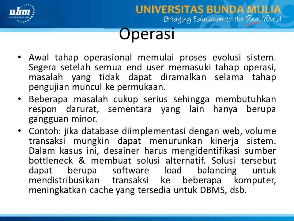 Operasi Awal tahap operasional memulai proses evolusi sistem. Segera setelah semua end user memasuki tahap operasi, masalah yang tidak dapat diramalka