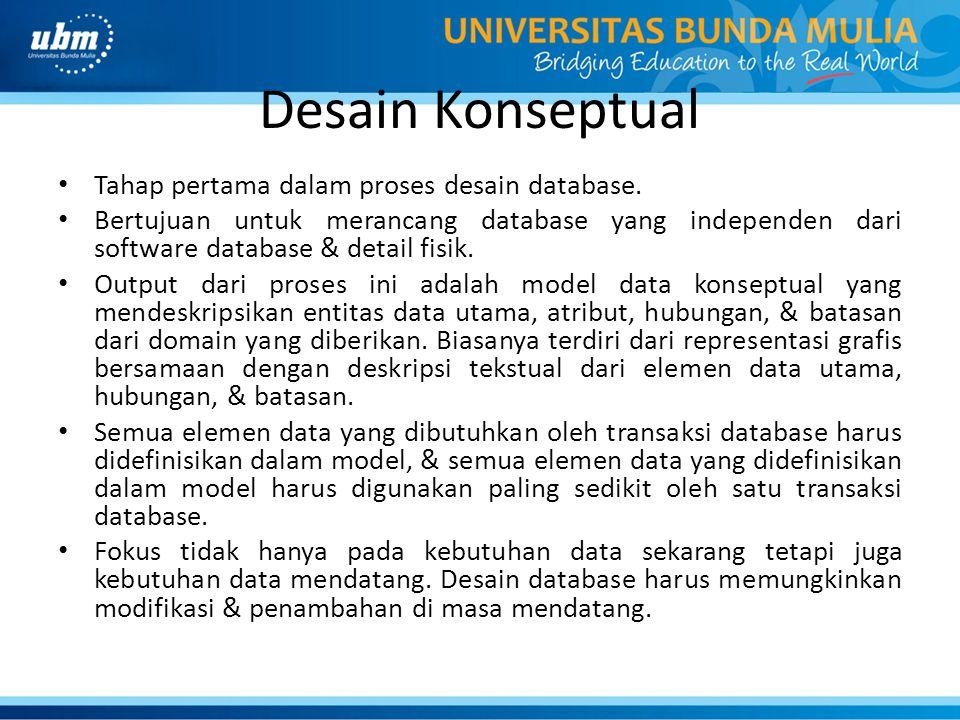 Desain Konseptual Tahap pertama dalam proses desain database. Bertujuan untuk merancang database yang independen dari software database & detail fisik