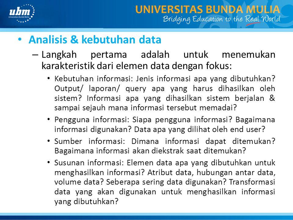 Analisis & kebutuhan data – Langkah pertama adalah untuk menemukan karakteristik dari elemen data dengan fokus: Kebutuhan informasi: Jenis informasi a