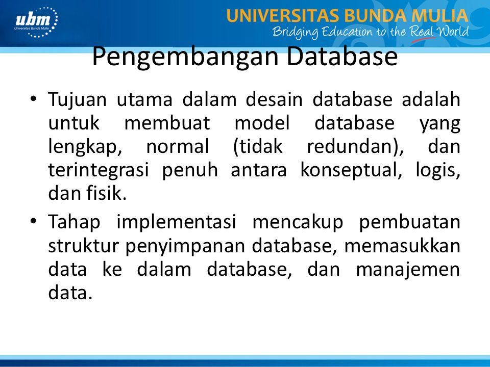 Pengembangan Database Tujuan utama dalam desain database adalah untuk membuat model database yang lengkap, normal (tidak redundan), dan terintegrasi p