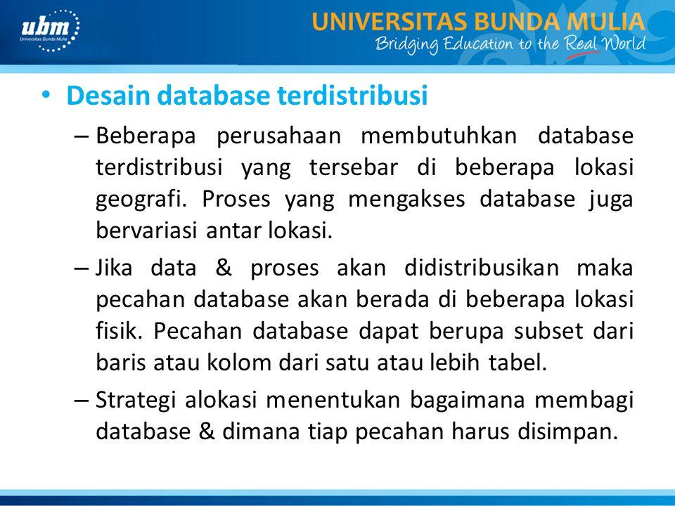 Desain database terdistribusi – Beberapa perusahaan membutuhkan database terdistribusi yang tersebar di beberapa lokasi geografi. Proses yang mengakse