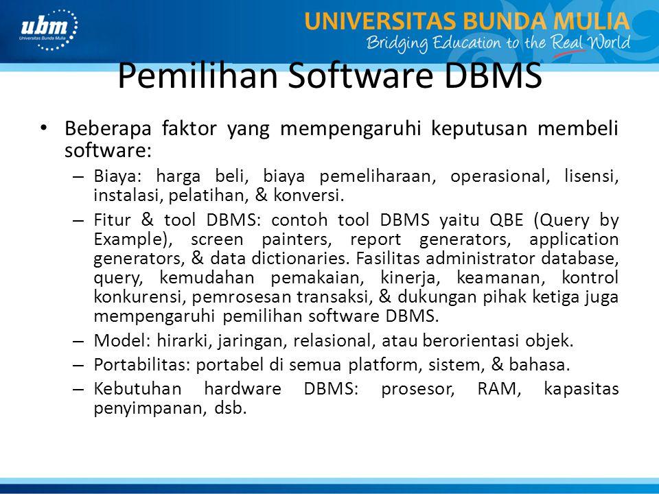 Pemilihan Software DBMS Beberapa faktor yang mempengaruhi keputusan membeli software: – Biaya: harga beli, biaya pemeliharaan, operasional, lisensi, i