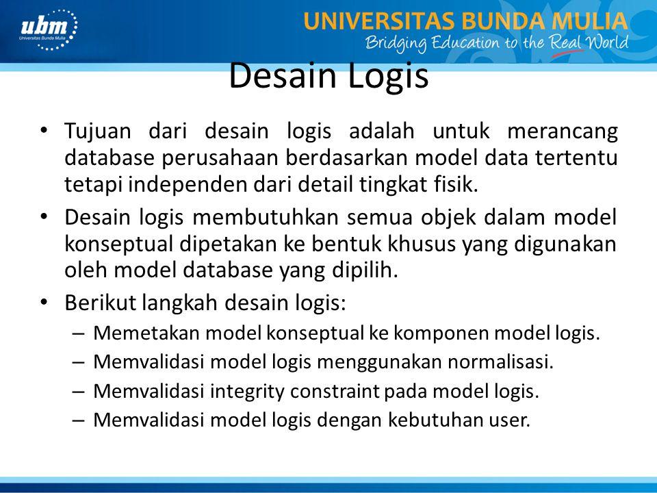 Desain Logis Tujuan dari desain logis adalah untuk merancang database perusahaan berdasarkan model data tertentu tetapi independen dari detail tingkat